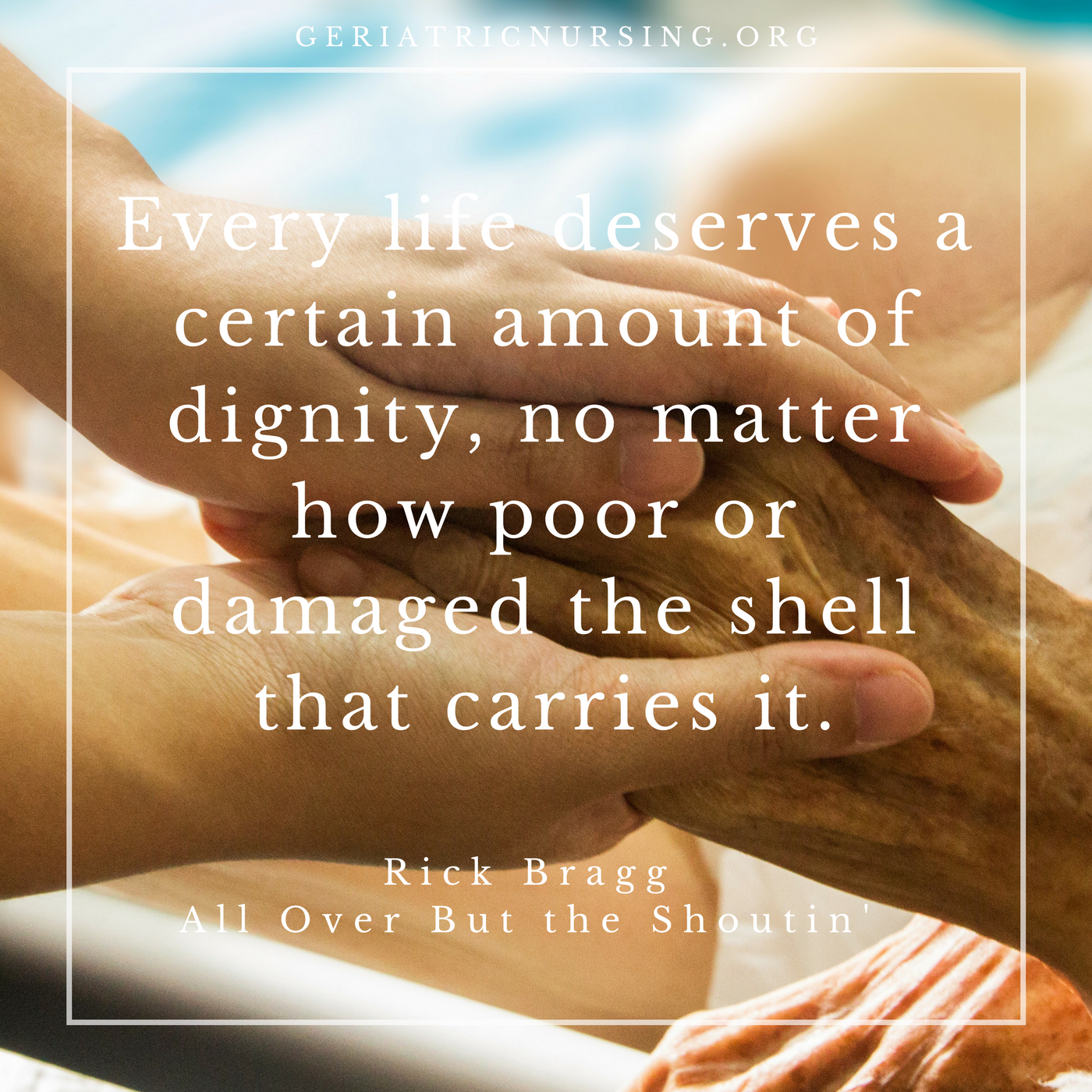 Every life deserves a certain amount of dignity, no matter how poor or damaged the shell that carries it.